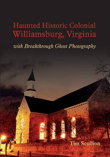 Haunted Historic Colonial Williamsburg Virginia: With Breakthrough Ghost Photography