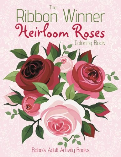 The Ribbon Winner Heirloom Roses Coloring Book