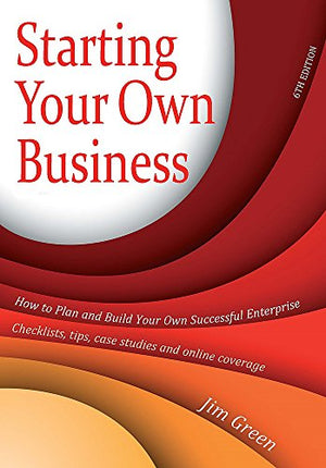 Starting Your Own Business: How To Plan And Build Your Own Enterprise - Checklists, Tips, Case Studies And Online Coverage (How To Books)