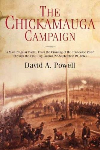 The Chickamauga Campaign - A Mad Irregular Battle: From The Crossing Of Tennessee River Through The Second Day, August 22 - September 19, 1863