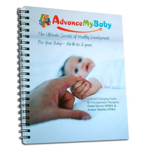 Advance My Baby: The Ultimate Secrets Of Healthy Development For Your Baby Birth To 3 Years
