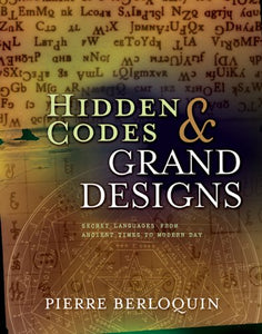 Hidden Codes & Grand Designs: Secret Languages From Ancient Times To Modern Day
