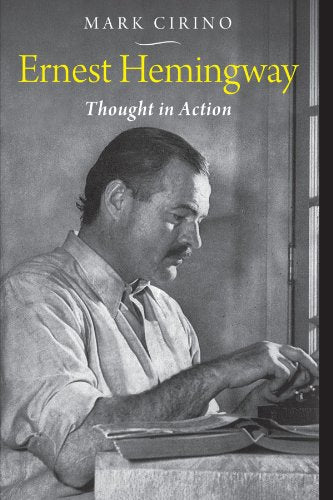 Ernest Hemingway: Thought In Action (Studies In American Thought And Culture)
