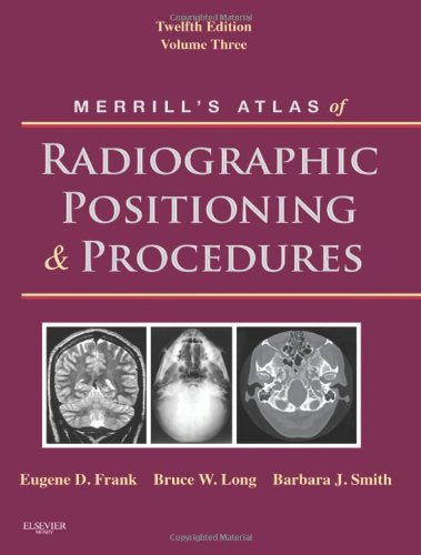 Merrill'S Atlas Of Radiographic Positioning And Procedures: Volume 3, 12E