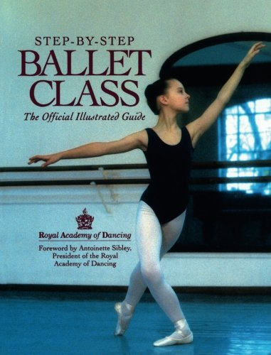 Step-By-Step Ballet Class: The Official Illustrated Guide