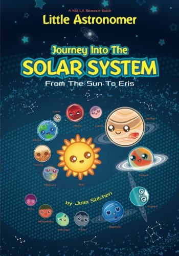Little Astronomer: Journey Into The Solar System: From The Sun To Eris (Kid Lit Science) (Volume 1)