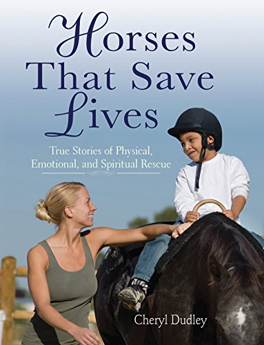 Horses That Saved Lives: True Stories Of Physical, Emotional, And Spiritual Rescue