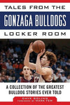 Tales From The Gonzaga Bulldogs Locker Room: A Collection Of The Greatest Bulldog Stories Ever Told (Tales From The Team)