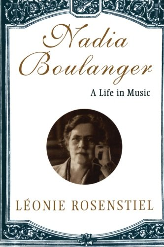 Nadia Boulanger: A Life In Music