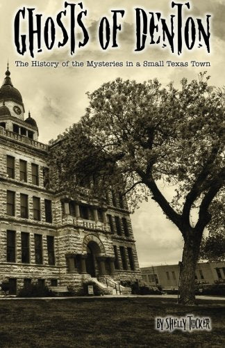 Ghosts Of Denton: The History Of The Mysteries In A Small Texas Town