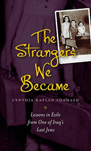The Strangers We Became: Lessons In Exile From One Of Iraq'S Last Jews (Hbi Series On Jewish Women)