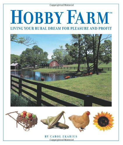 Hobby Farm: Living Your Rural Dream For Pleasure And Profit