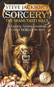 The Shamutanti Hills (Fighting Fantasy, No. 9/Steve Jackson'S Sorcery! No. 1)