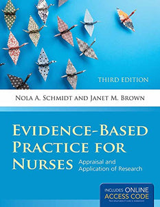 Evidence-Based Practice For Nurses: Appraisal And Application Of Research (Schmidt, Evidence Based Practice For Nurses)