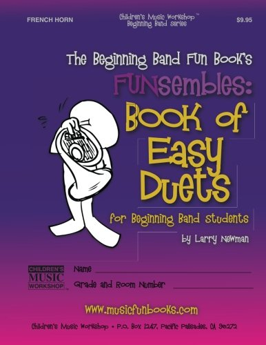 The Beginning Band Fun Book'S Funsembles: Book Of Easy Duets (French Horn): For Beginning Band Students