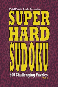 Super Hard Sudoku: 200 Challenging Puzzles (Volume 1)