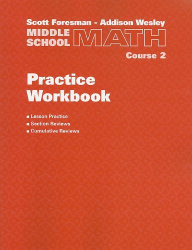 Scott Foresman-Addison Wesley Middle School Math, Course 2: Practice Workbook