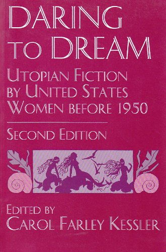 Daring To Dream: Utopian Fiction By United States Women Before 1950, Second Edition (Utopianism And Communitarianism)