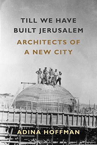 Till We Have Built Jerusalem: Architects Of A New City