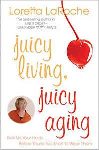 Juicy Living, Juicy Aging: Kick Up Your Heels Before Youre Too Short To Wear Them