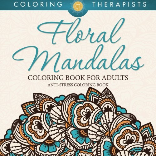 Floral Mandalas Coloring Book For Adults: Anti-Stress Coloring Book
