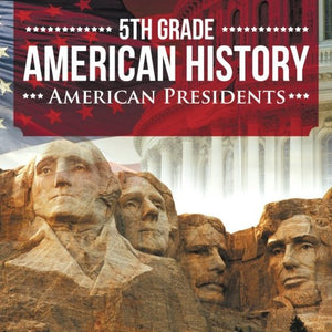 5Th Grade American History: American Presidents