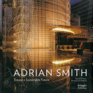 The Architecture Of Adrian Smith, Som: Toward A Sustainable Future: The Som Years 1980-2006 (Master Architect)