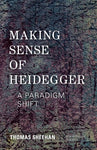 Making Sense Of Heidegger: A Paradigm Shift (New Heidegger Research)