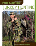 Pro Tactics: Turkey Hunting: Use The Secrets Of The Pros To Bag More Birds