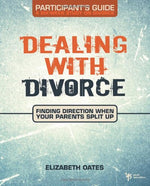 Dealing With Divorce Participant'S Guide: Finding Direction When Your Parents Split Up