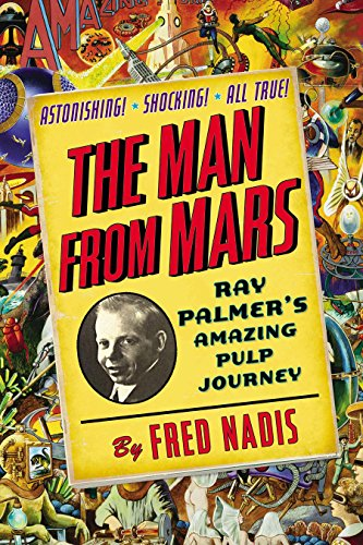 The Man From Mars: Ray Palmer'S Amazing Pulp Journey