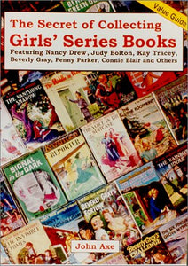 The Secret Of Collecting Girls' Series Books: Featuring Nancy Drew, Judy Bolton, Kay Tracey, Beverly Gray, Penny Parker, And Ruth Fielding