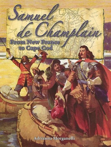 Samuel De Champlain: From New France To Cape Cod (In The Footsteps Of Explorers)