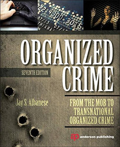 Organized Crime, Seventh Edition: From The Mob To Transnational Organized Crime