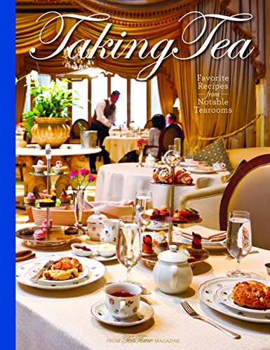 Taking Tea: Favorite Recipes From Notable Tearooms