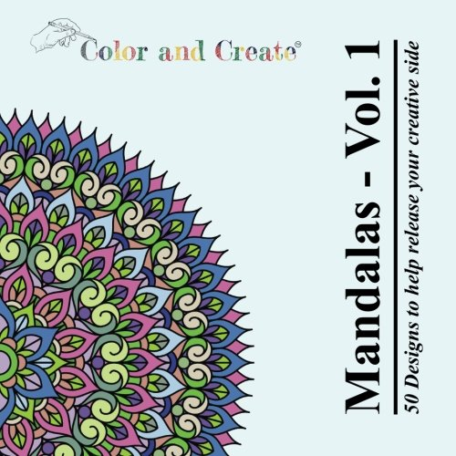 Color And Create: Mandalas - Volume 1 (Adult Coloring Book): 50 Mandalas To Bring Out Your Creative Side