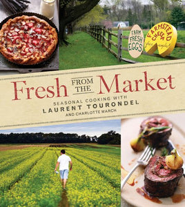 Fresh From The Market: Seasonal Cooking With Laurent Tourondel And Charlotte March