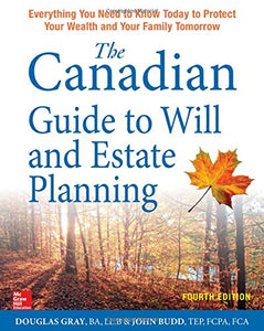 The Canadian Guide To Will And Estate Planning: Everything You Need To Know Today To Protect Your Wealth And Your Family Tomorrow Fourth Edition