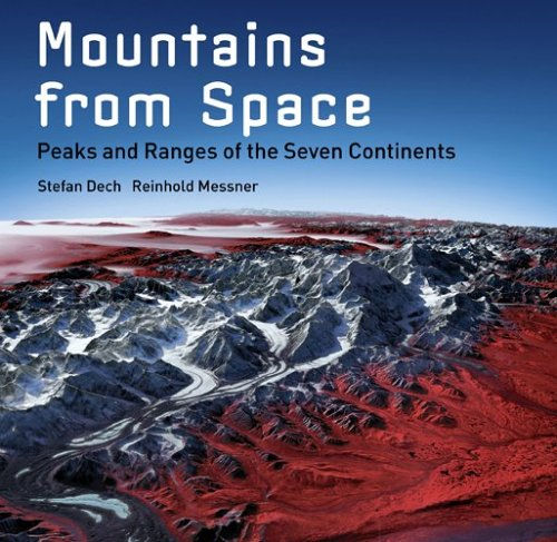 Mountains From Space: Peaks And Ranges Of The Seven Continents