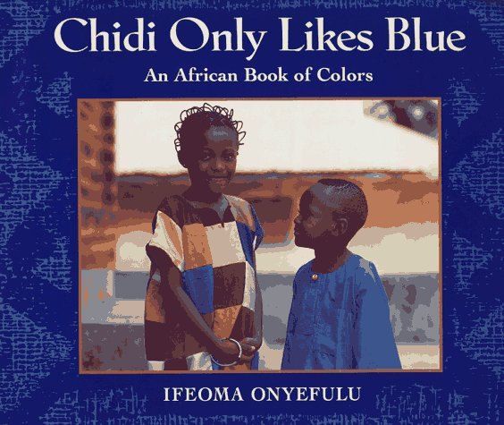 Chidi Only Likes Blue: An African Book Of Colors