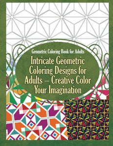 Geometric Coloring Book For Adults Intricate Geometric Coloring Designs For Adults  Creative Color Your Imagination (Geometric Coloring Books) (Volume 1)