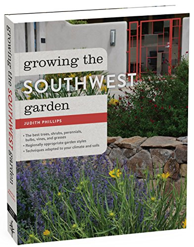 Growing The Southwest Garden: Regional Ornamental Gardening (Regional Ornamental Gardening Series)