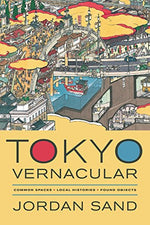 Tokyo Vernacular: Common Spaces, Local Histories, Found Objects