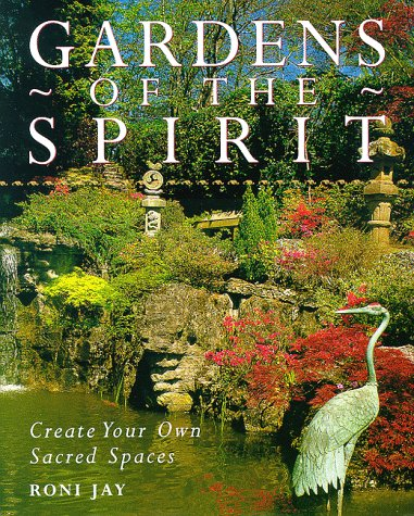 Gardens Of The Spirit: Create Your Own Sacred Space