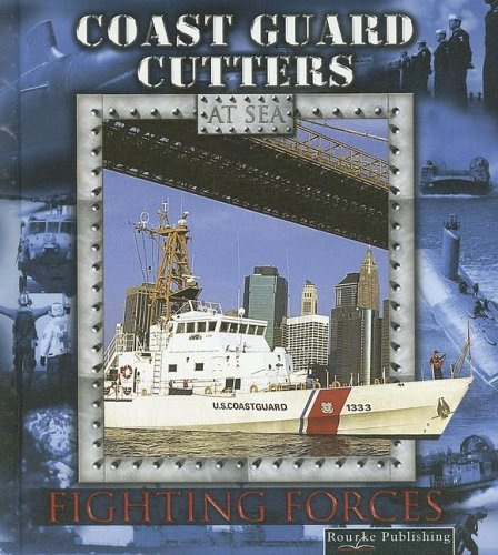 Coast Guard Cutters (Fighting Forces On The Sea)