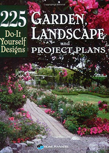 Garden, Landscape, And Project Plans: 225 Do-It Yourself Designs