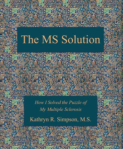 The Ms Solution: How I Solved The Puzzle Of My Multiple Sclerosis