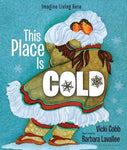 This Place Is Cold: An Imagine Living Here Book
