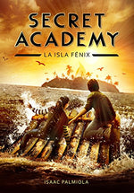Secret Academy 1. La Isla Fenix (Spanish Edition)