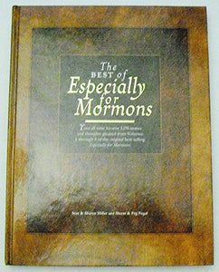 The Best Of Especially For Mormons (Your All-Time Favorite Lds Stories And Thoughts Gleaned From Volumes 1 Through 5 Of The Original Best-Selling Especially For Mormons)